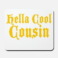 Hella Cool Cousin Mousepad