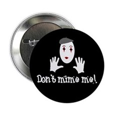 """Don't Mime Me! 2.25"""" Button"""