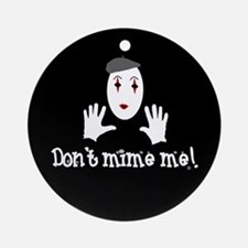 Don't Mime Me! Ornament (Round)