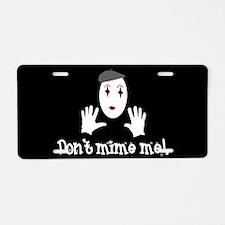 Don't Mime Me! Aluminum License Plate