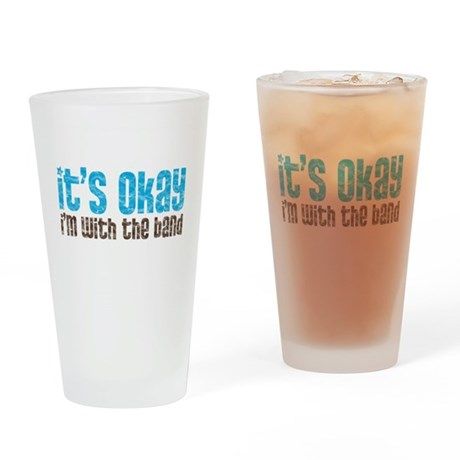 It's Okay, I'm with the Band Pint Glass