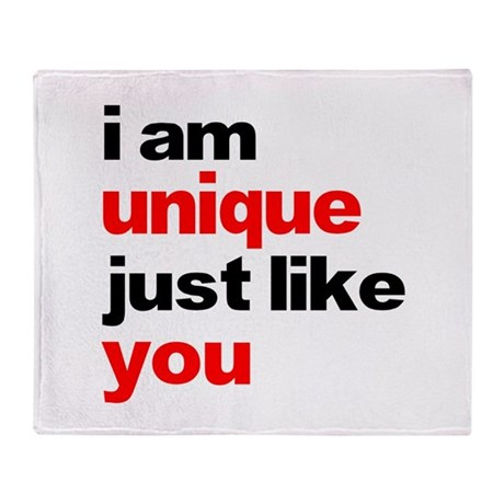 I am unique just like you shi Throw Blanket