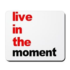 Live In The Moment Shirt Mousepad