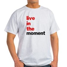 Live In The Moment Shirt T-Shirt