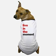 Live In The Moment Shirt Dog T-Shirt