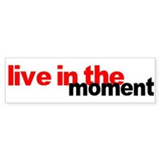 Live In The Moment Shirt Bumper Stickers