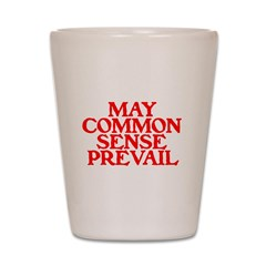 MAY COMMON SENSE PREVAIL Shot Glass