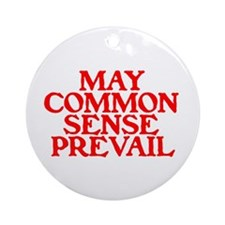 MAY COMMON SENSE PREVAIL Ornament (Round)