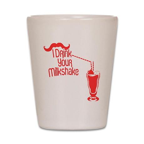I Drink Your Milkshake Shot Glass