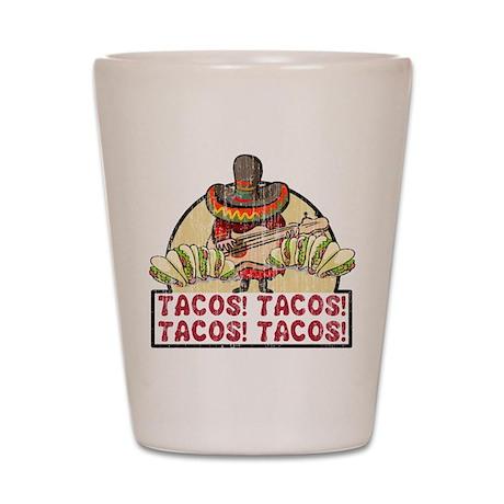 Tacos! Tacos! Tacos! Tacos! Shot Glass