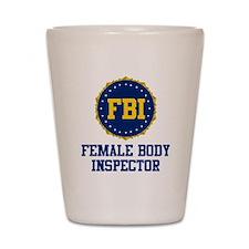 FBI Female Body Inspector Shot Glass