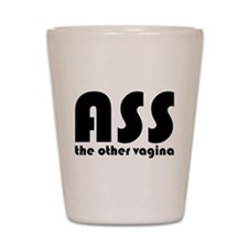 Ass the Other Vagina Shot Glass