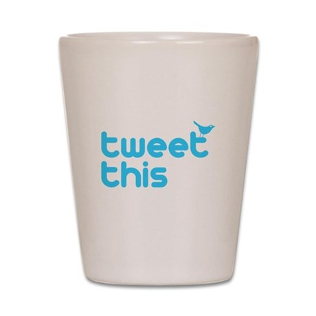 Tweet This Shot Glass