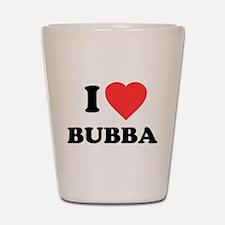 I Love Bubba Shot Glass