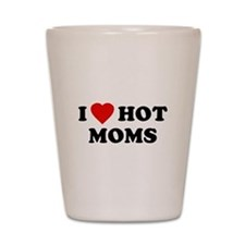 I Love [Heart] Hot Moms Shot Glass