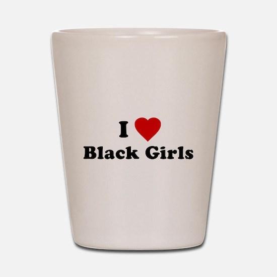 I Love [Heart] Black Girls Shot Glass