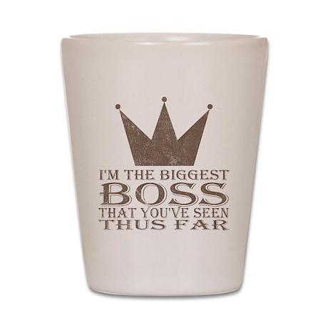 I'm the Biggest Boss Shot Glass