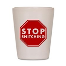 Stop Snitching Shot Glass