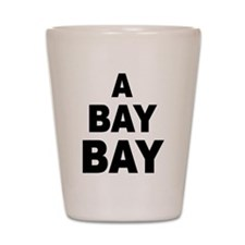 A Bay Bay Shot Glass