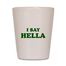 I Say Hella Shot Glass