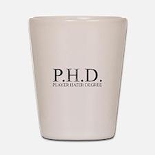 P.H.D. Playa Hater Degree Shot Glass