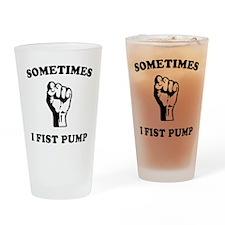 Sometimes I Fist Pump Pint Glass