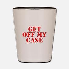 Get Off My Case Shot Glass
