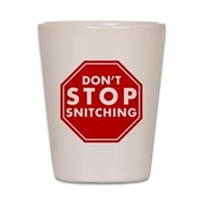 Don't Stop Snitching T-Shirt Shot Glass