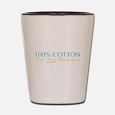 100% Cotton for Her Pleasure Shot Glass