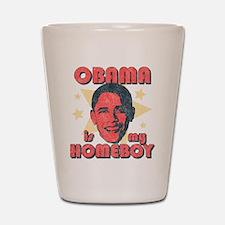 Obama is my Homeboy Shot Glass