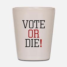Vote or Die! Shot Glass