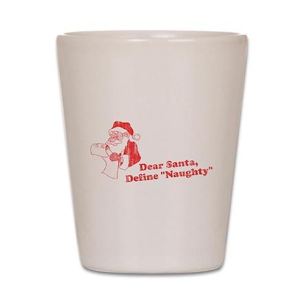 """Dear Santa, Define """"Naughty"""" Shot Glass"""