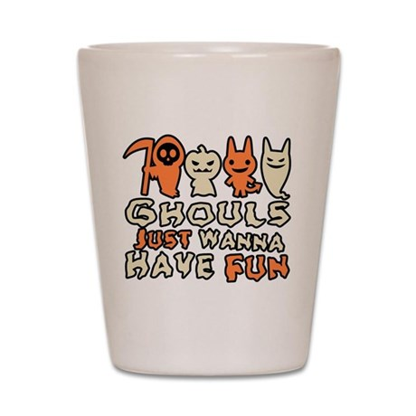 Ghouls Just Wanna Have Fun Shot Glass
