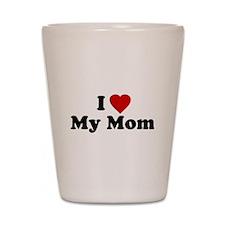 I Love [heart] My Mom Shot Glass