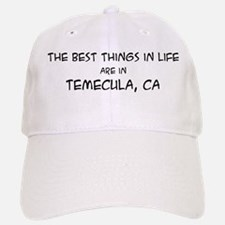 Best Things in Life: Temecula Baseball Baseball Cap