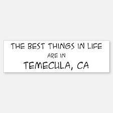 Best Things in Life: Temecula Bumper Bumper Bumper Sticker