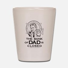 The Bank of DAD is Closed Shot Glass