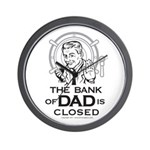 The Bank of DAD is Closed Wall Clock
