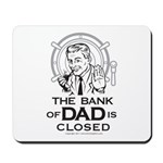 The Bank of DAD is Closed Mousepad