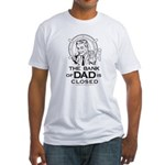 The Bank of DAD is Closed Fitted T-Shirt