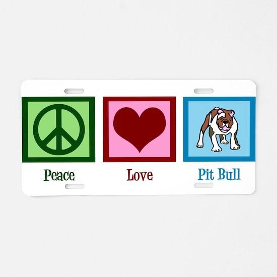 Peace Love Pit Bull Aluminum License Plate