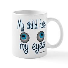 my child has my eyes Mug