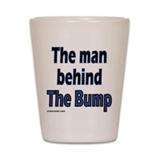 the man behind the bump Shot Glass