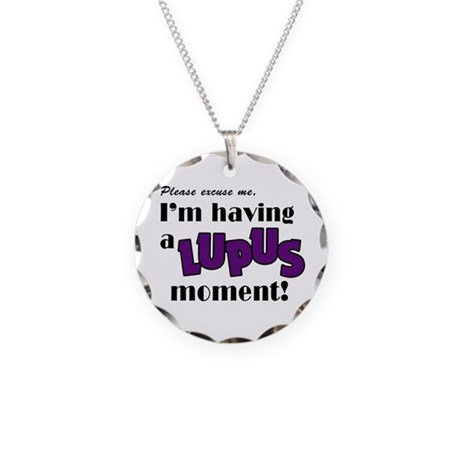 I'm Having a Lupus Moment Necklace Circle Charm