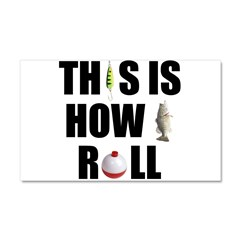 This Is How I Roll Fishing Car Magnet 12 x 20