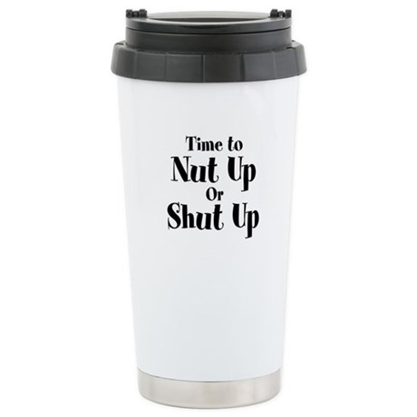 Time To Nut Up Or Shut Up Stainless Steel Travel M