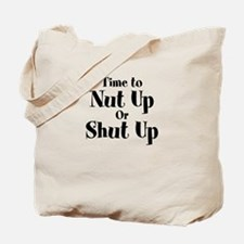 Time To Nut Up Or Shut Up Tote Bag