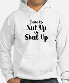 Time To Nut Up Or Shut Up Hoodie