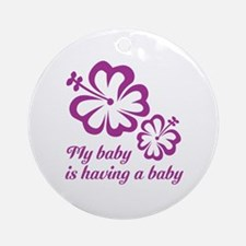 My baby is having a baby Ornament (Round)
