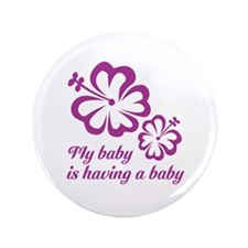 """My baby is having a baby 3.5"""" Button"""
